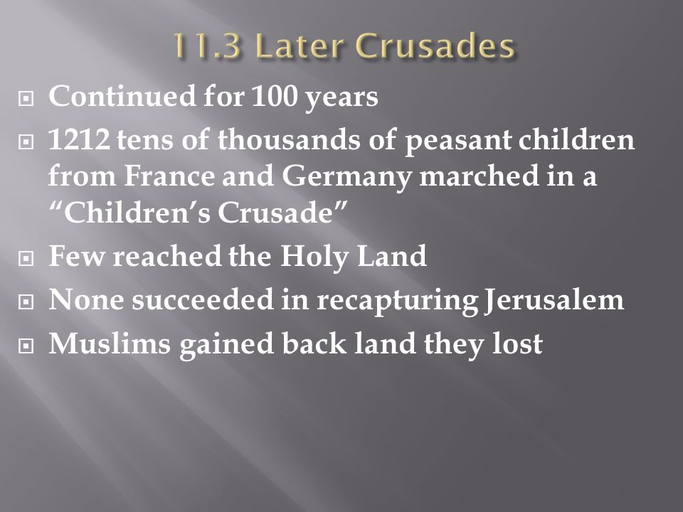 """ Continued for 100 years  1212 tens of thousands of peasant children from France and Germany marched in a """"Children's Crusade""""  Few reached the Hol"""