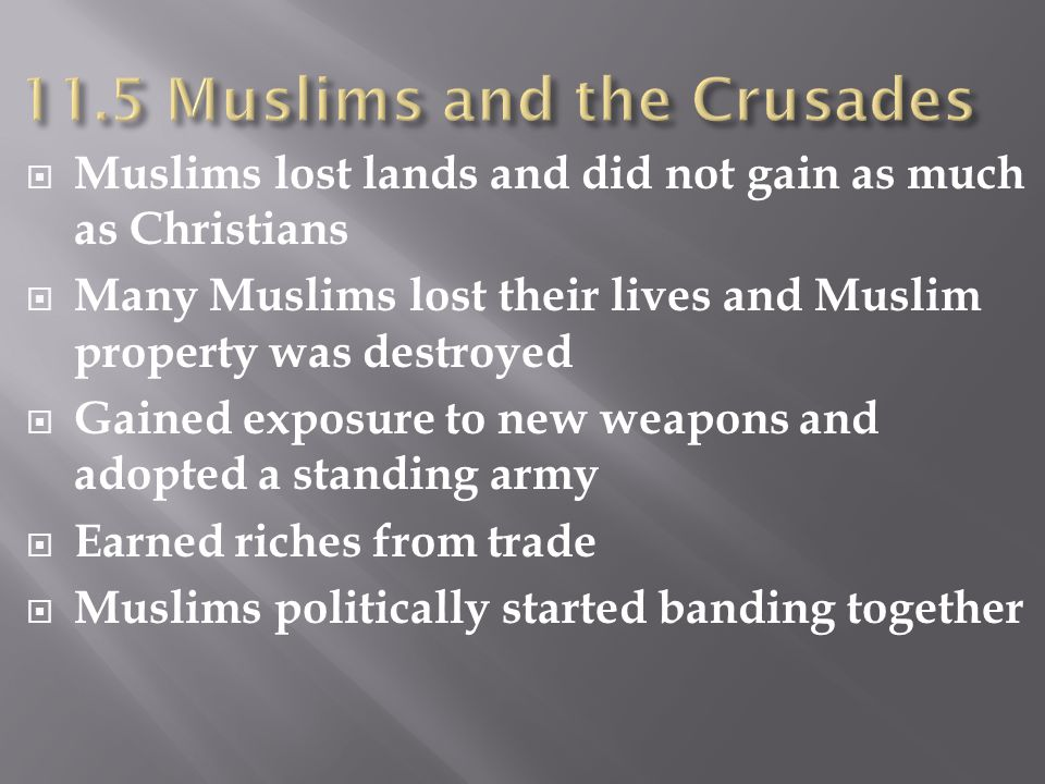  Muslims lost lands and did not gain as much as Christians  Many Muslims lost their lives and Muslim property was destroyed  Gained exposure to new