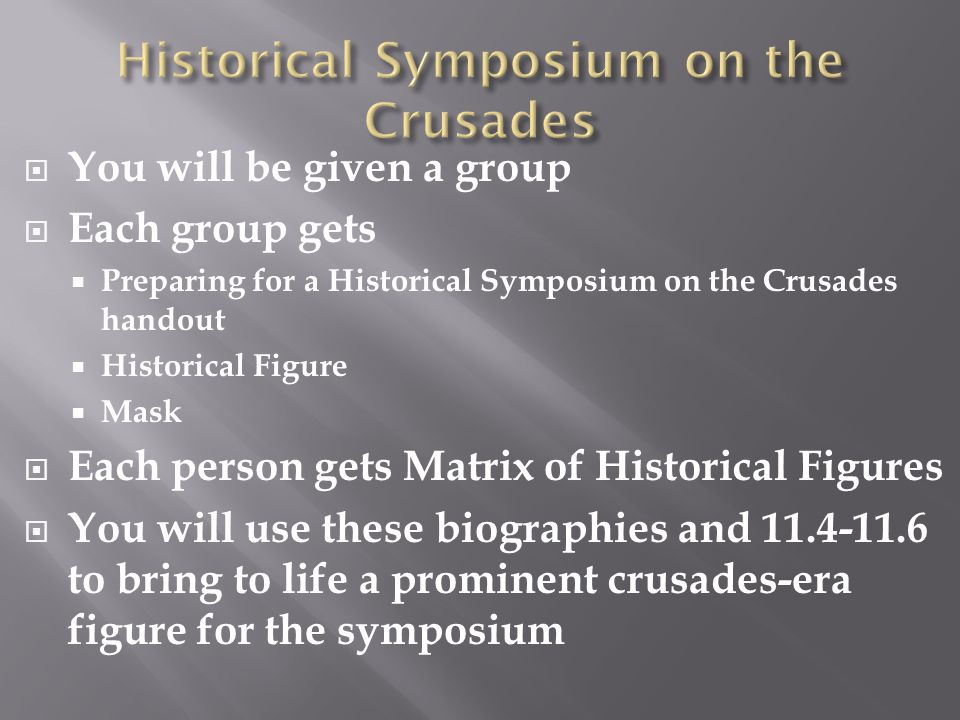  You will be given a group  Each group gets  Preparing for a Historical Symposium on the Crusades handout  Historical Figure  Mask  Each person