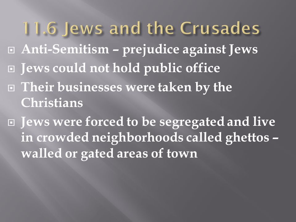  Anti-Semitism – prejudice against Jews  Jews could not hold public office  Their businesses were taken by the Christians  Jews were forced to be