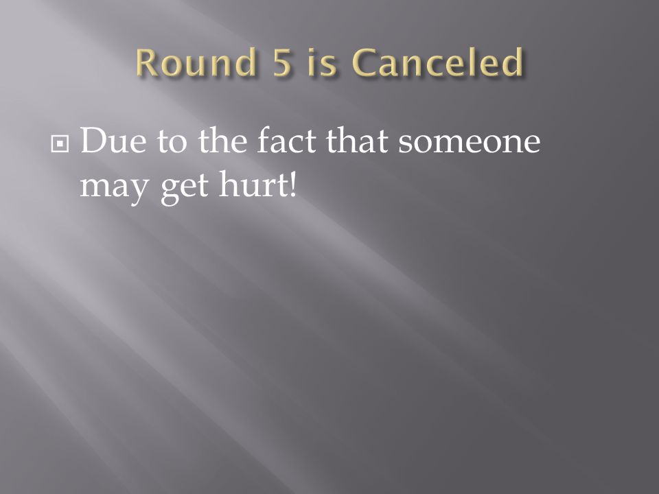  Due to the fact that someone may get hurt!