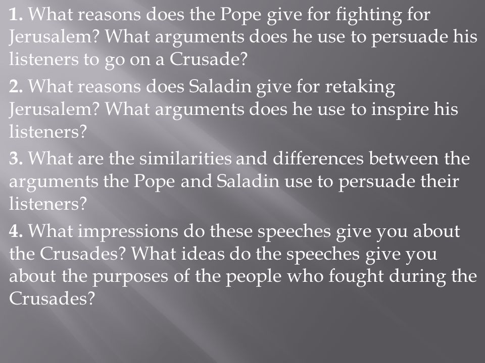 1. What reasons does the Pope give for fighting for Jerusalem? What arguments does he use to persuade his listeners to go on a Crusade? 2. What reason