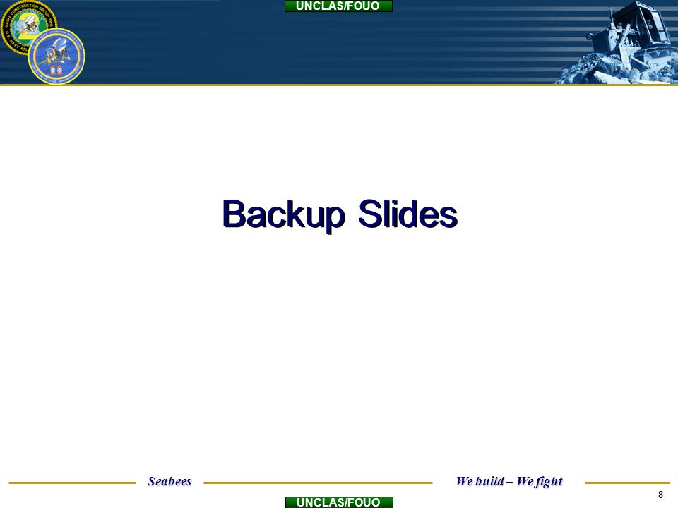 Seabees We build – We fight UNCLAS/FOUO 8 Backup Slides