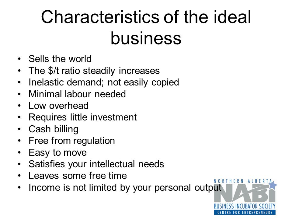 Characteristics of the ideal business Sells the world The $/t ratio steadily increases Inelastic demand; not easily copied Minimal labour needed Low o