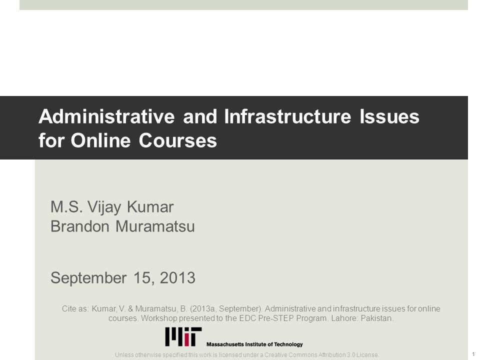 Administrative and Infrastructure Issues for Online Courses M.S. Vijay Kumar Brandon Muramatsu September 15, 2013 1 Unless otherwise specified this wo