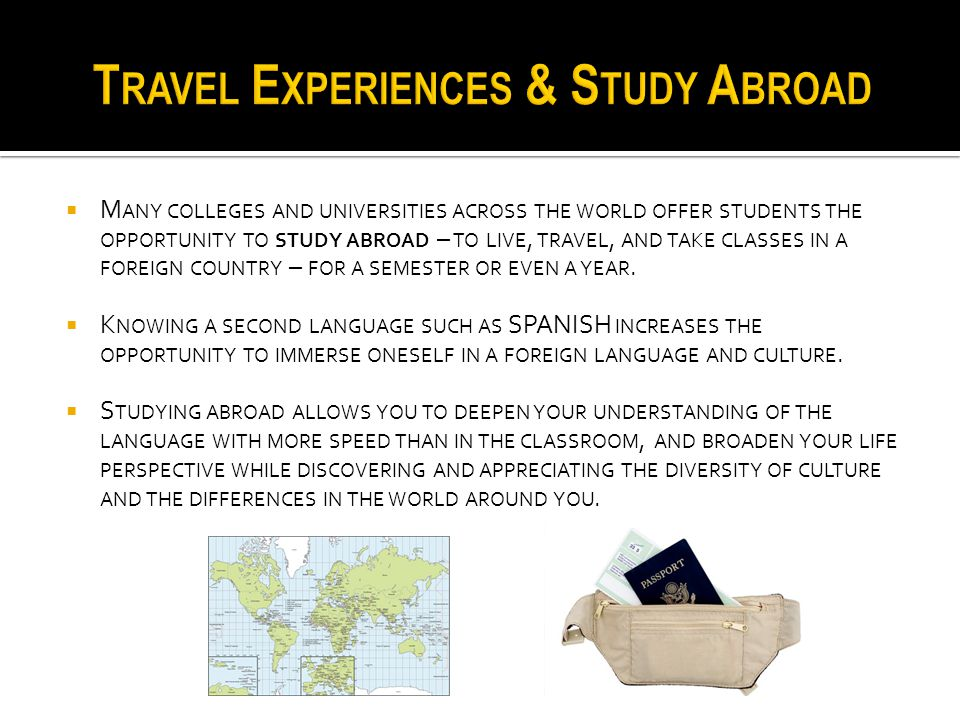  M ANY COLLEGES AND UNIVERSITIES ACROSS THE WORLD OFFER STUDENTS THE OPPORTUNITY TO STUDY ABROAD – TO LIVE, TRAVEL, AND TAKE CLASSES IN A FOREIGN COU