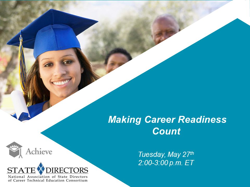Making Career Readiness Count Tuesday, May 27 th 2:00-3:00 p.m. ET