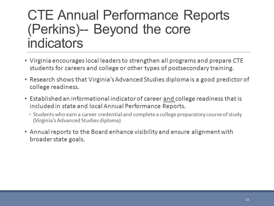 CTE Annual Performance Reports (Perkins)-- Beyond the core indicators Virginia encourages local leaders to strengthen all programs and prepare CTE students for careers and college or other types of postsecondary training.