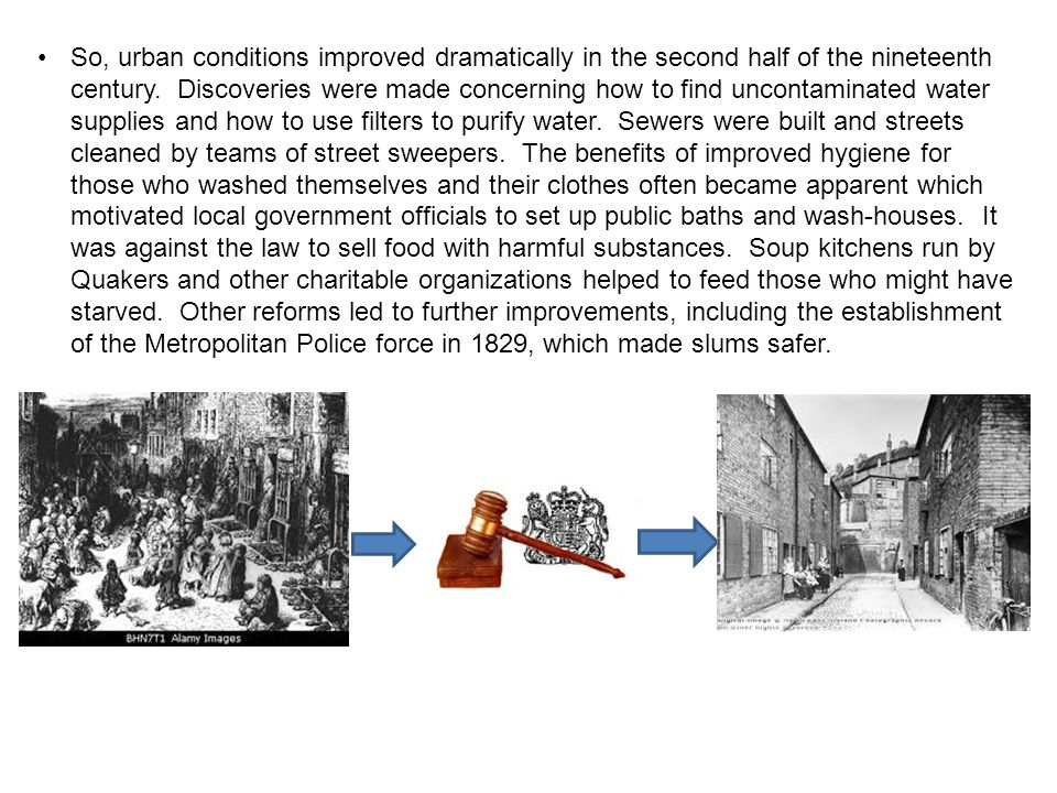 So, urban conditions improved dramatically in the second half of the nineteenth century.