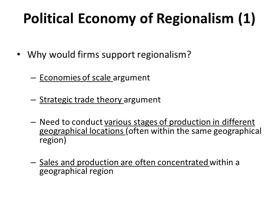 Political Economy of Regionalism (1) Why would firms support regionalism.