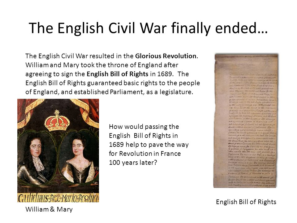 The English Civil War finally ended… The English Civil War resulted in the Glorious Revolution.