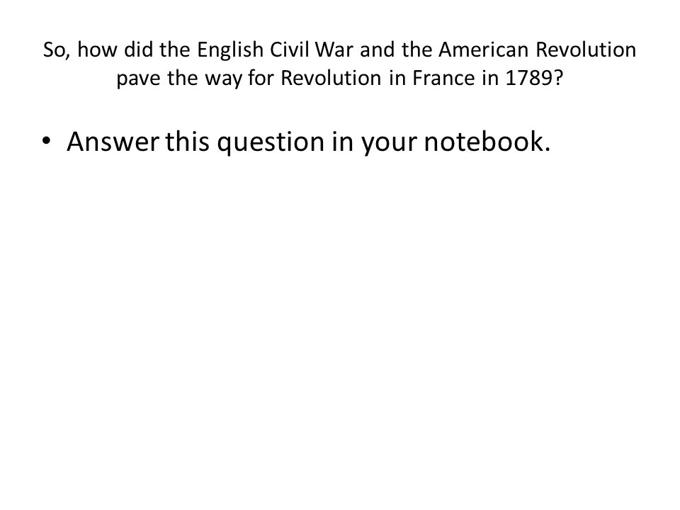 So, how did the English Civil War and the American Revolution pave the way for Revolution in France in 1789.