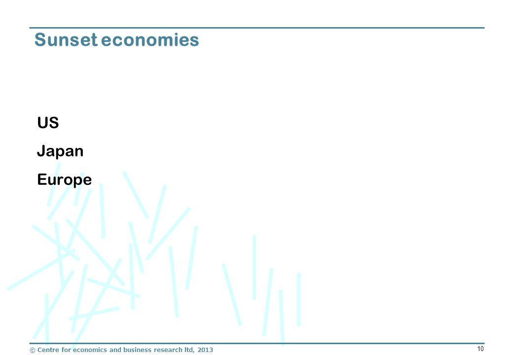 © Centre for economics and business research ltd, 2013 10 US Japan Europe Sunset economies