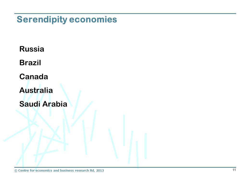 © Centre for economics and business research ltd, 2013 11 Russia Brazil Canada Australia Saudi Arabia Serendipity economies