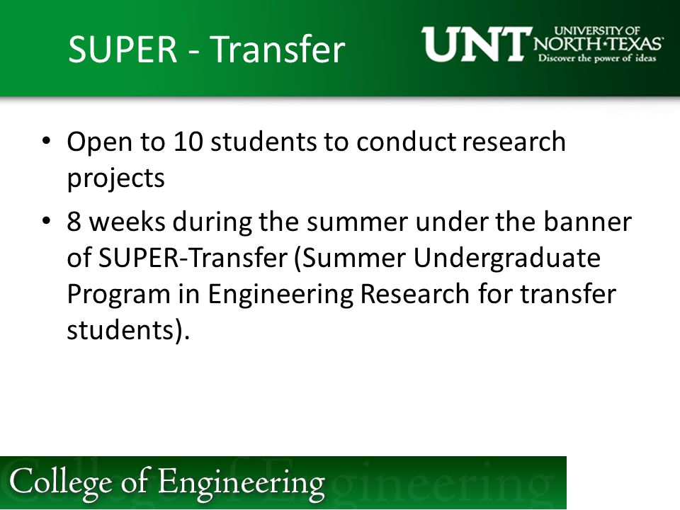 SUPER - Transfer Open to 10 students to conduct research projects 8 weeks during the summer under the banner of SUPER-Transfer (Summer Undergraduate Program in Engineering Research for transfer students).