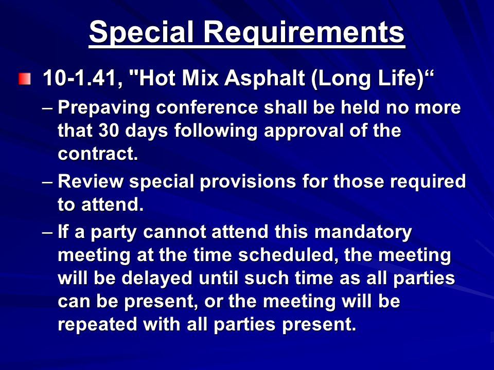 Special Requirements 10-1.41, Hot Mix Asphalt (Long Life) 10-1.41, Hot Mix Asphalt (Long Life) –Prepaving conference shall be held no more that 30 days following approval of the contract.