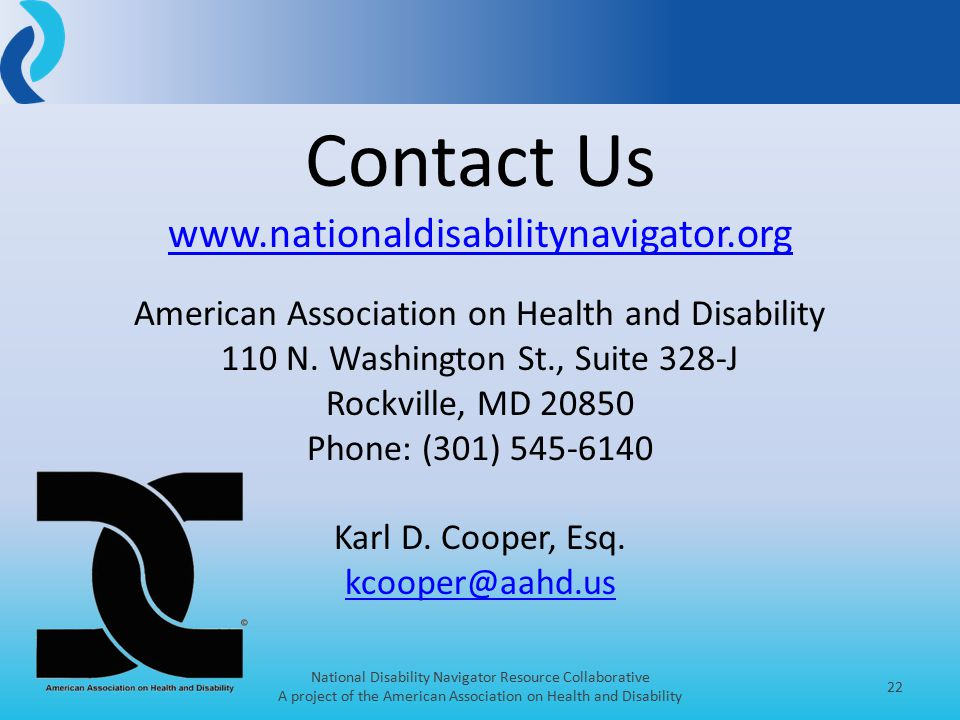 National Disability Navigator Resource Collaborative A project of the American Association on Health and Disability 22 Contact Us www.nationaldisabilitynavigator.org American Association on Health and Disability 110 N.