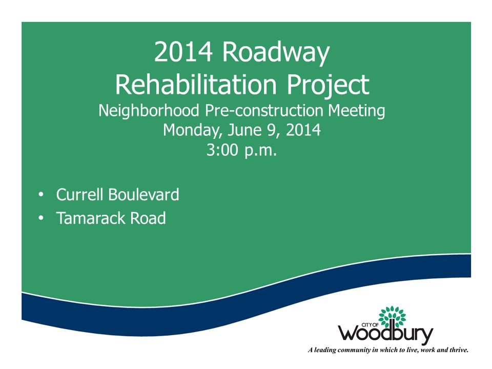 2014 Roadway Rehabilitation Project Neighborhood Pre-construction Meeting Monday, June 9, 2014 3:00 p.m. Currell Boulevard Tamarack Road