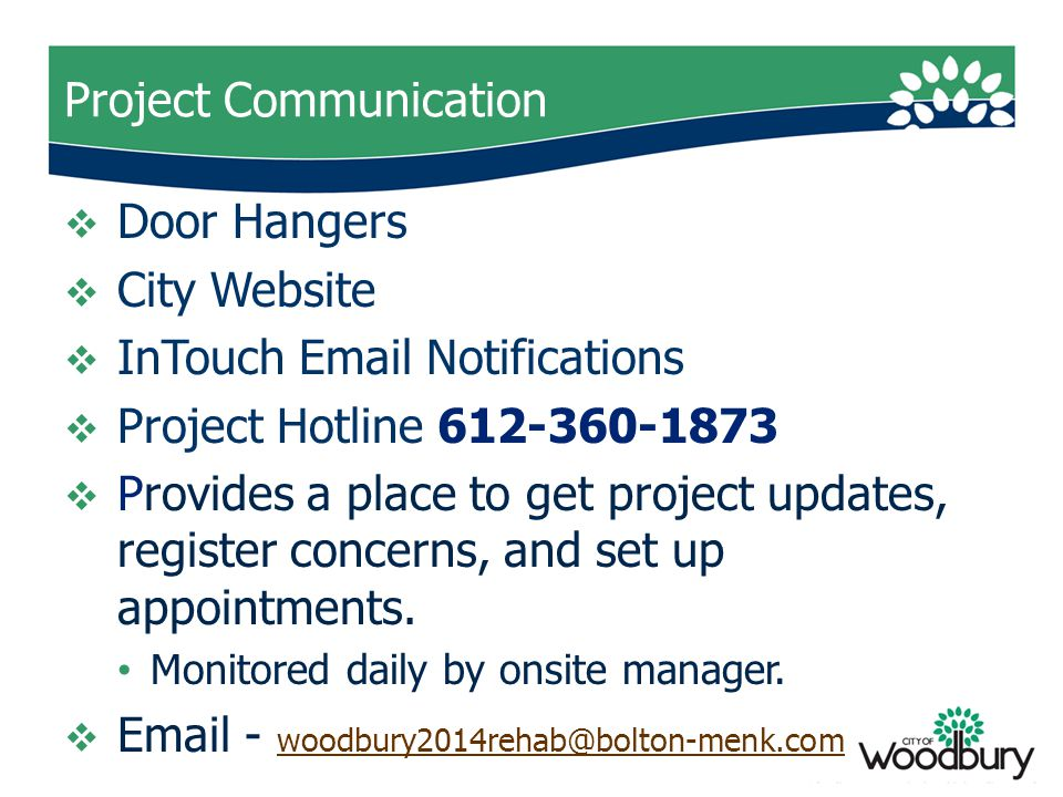 Project Communication  Door Hangers  City Website  InTouch Email Notifications  Project Hotline 612-360-1873  Provides a place to get project updates, register concerns, and set up appointments.