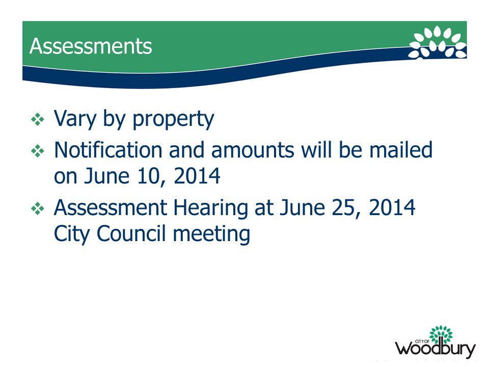 Assessments  Vary by property  Notification and amounts will be mailed on June 10, 2014  Assessment Hearing at June 25, 2014 City Council meeting