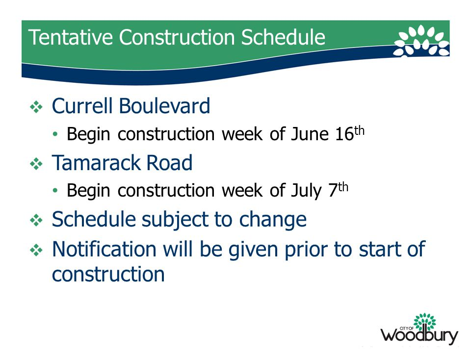 Tentative Construction Schedule  Currell Boulevard Begin construction week of June 16 th  Tamarack Road Begin construction week of July 7 th  Sched