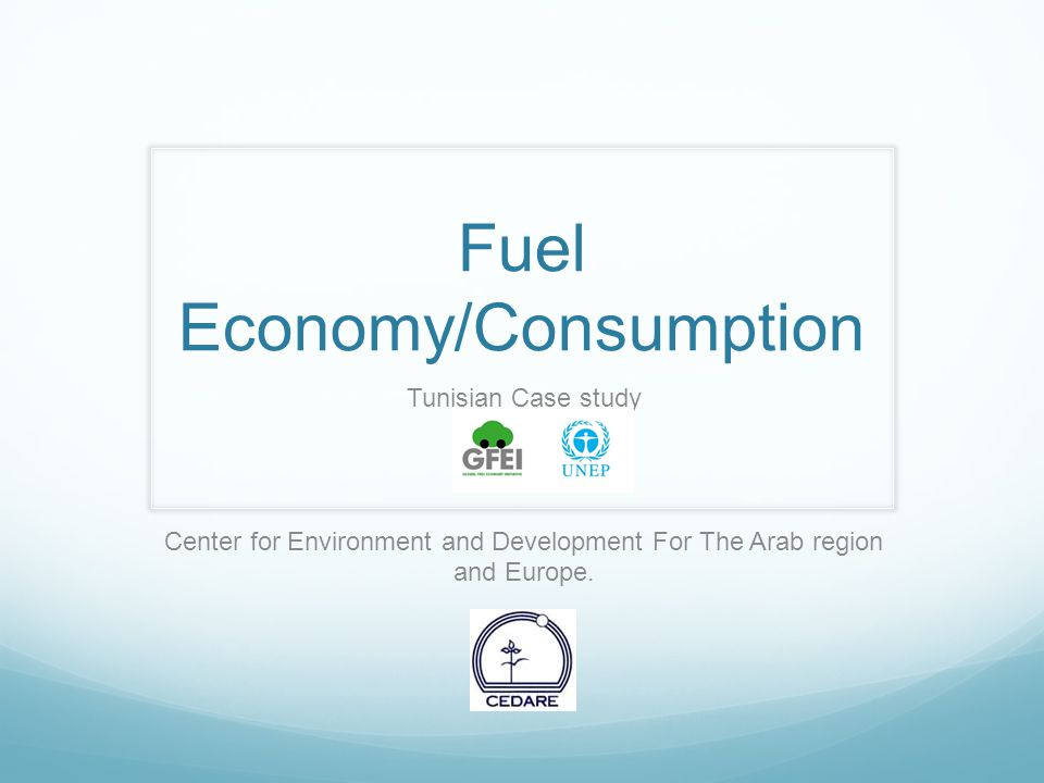 Fuel Economy/Consumption Tunisian Case study Center for Environment and Development For The Arab region and Europe.