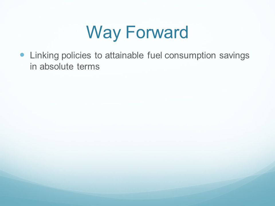 Way Forward Linking policies to attainable fuel consumption savings in absolute terms