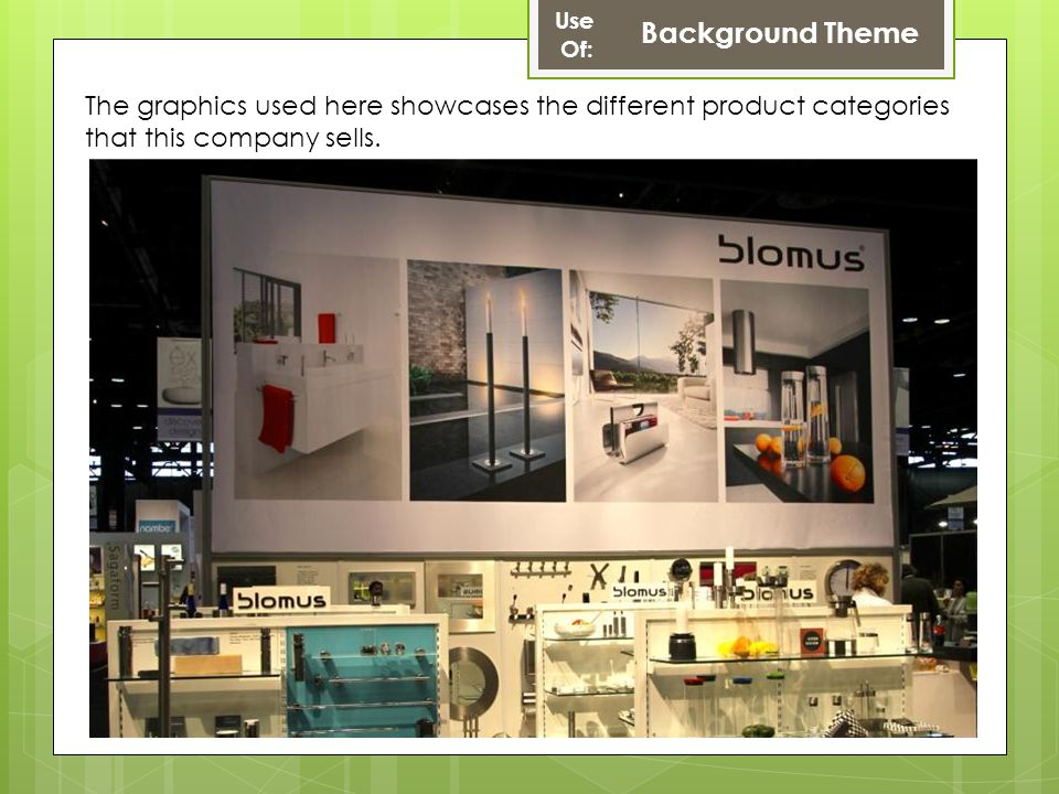 Use Of: Background Theme The graphics used here showcases the different product categories that this company sells.