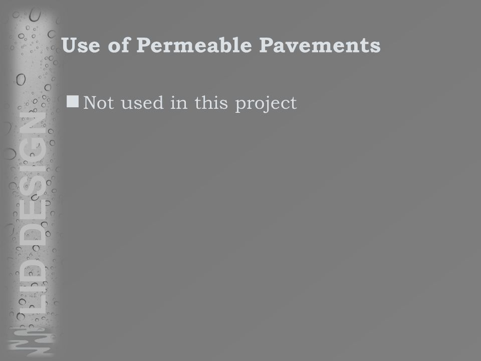 Use of Permeable Pavements Not used in this project LID DESIGN