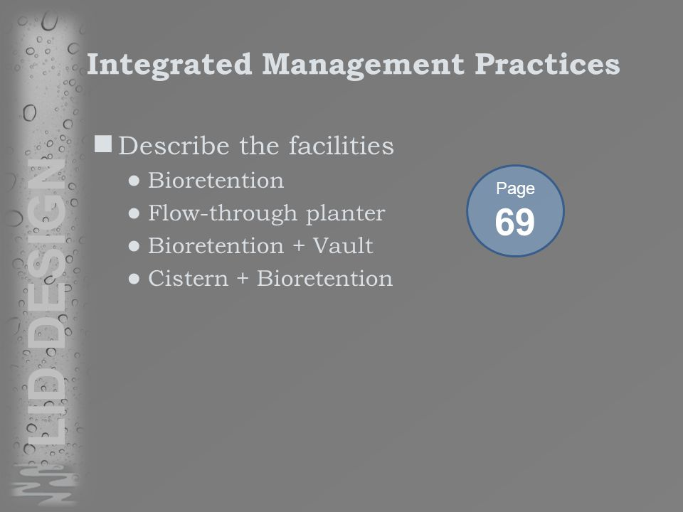 Integrated Management Practices Describe the facilities ● Bioretention ● Flow-through planter ● Bioretention + Vault ● Cistern + Bioretention LID DESIGN Page 69