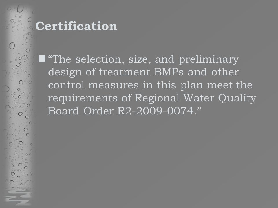 Certification The selection, size, and preliminary design of treatment BMPs and other control measures in this plan meet the requirements of Regional Water Quality Board Order R2-2009-0074.