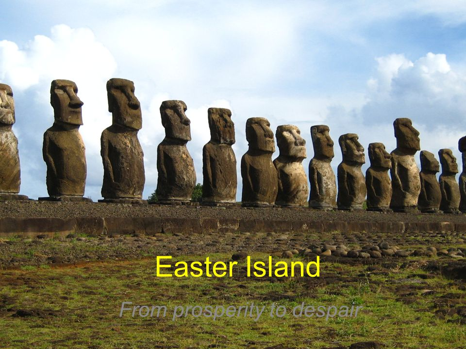 Easter Island From prosperity to despair