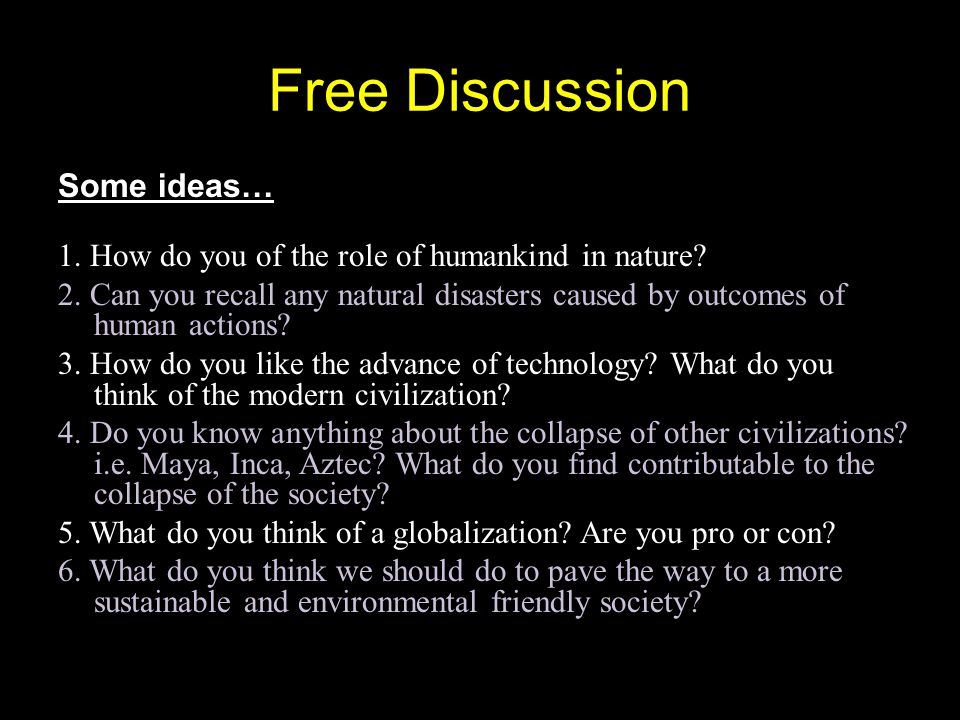 Free Discussion Some ideas… 1. How do you of the role of humankind in nature? 2. Can you recall any natural disasters caused by outcomes of human acti