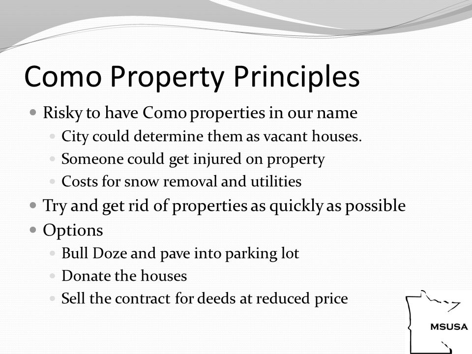 Como Property Principles Risky to have Como properties in our name City could determine them as vacant houses.