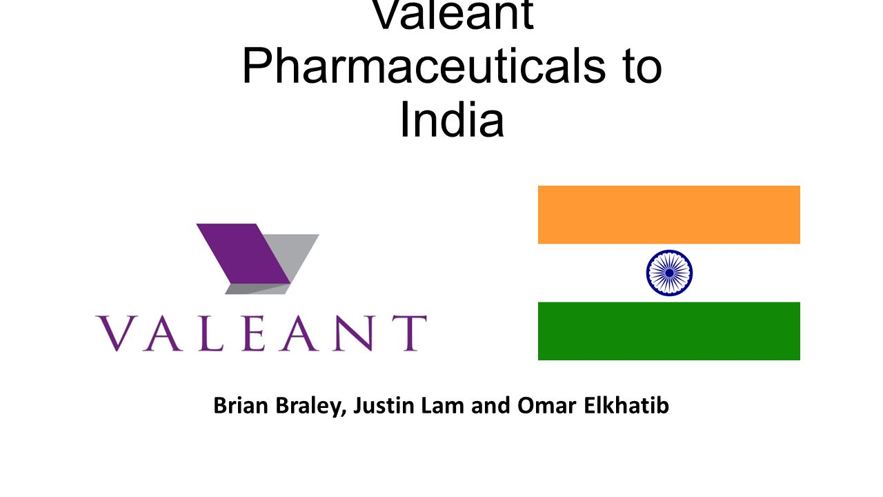 Valeant Pharmaceuticals to India Brian Braley, Justin Lam and Omar Elkhatib