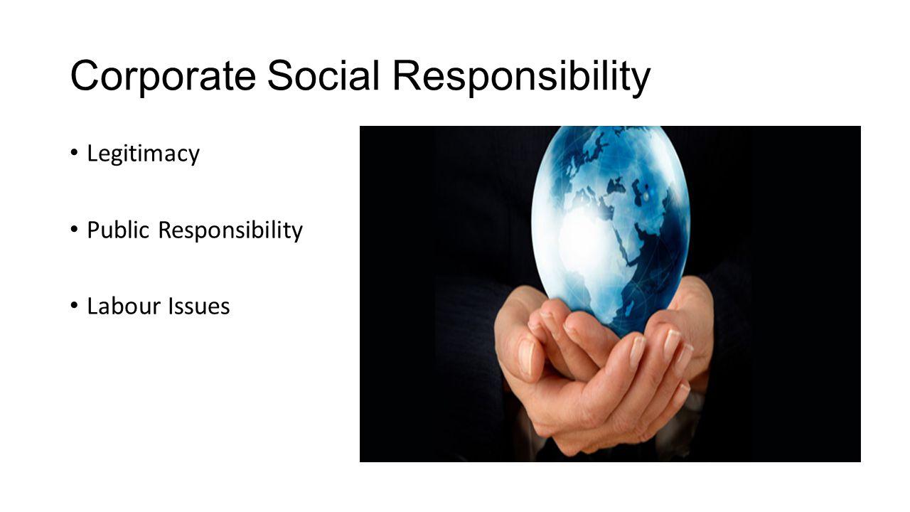 Corporate Social Responsibility Legitimacy Public Responsibility Labour Issues