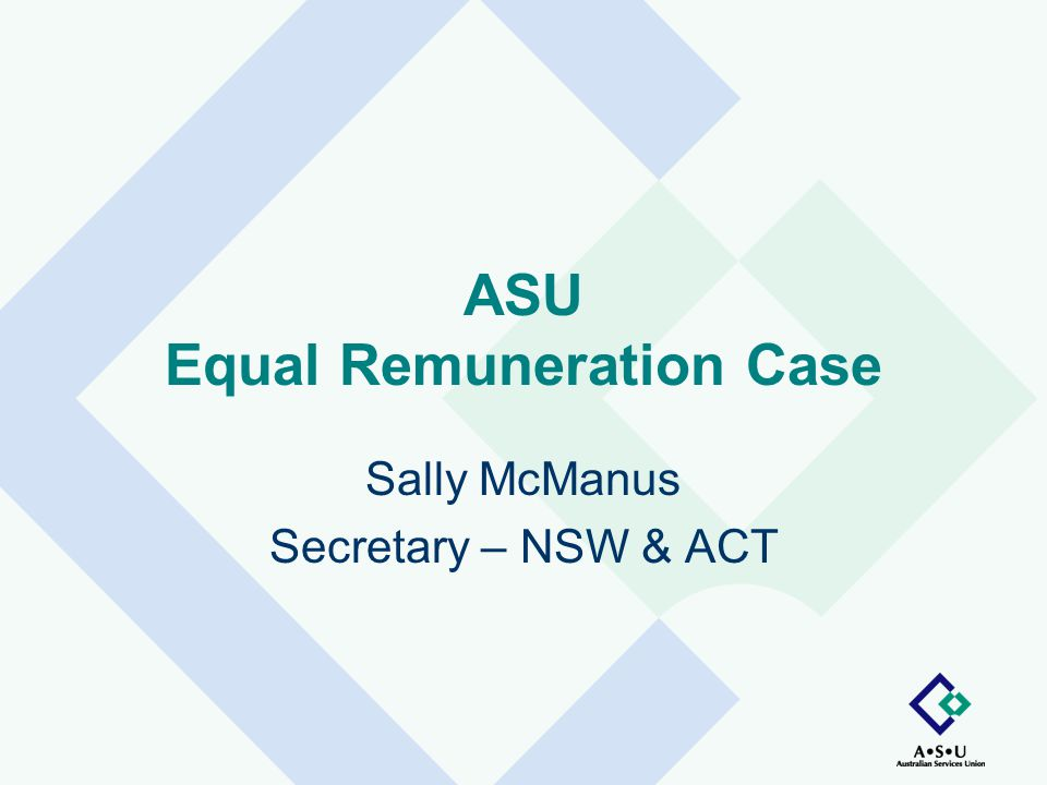 ASU Equal Remuneration Case Sally McManus Secretary – NSW & ACT
