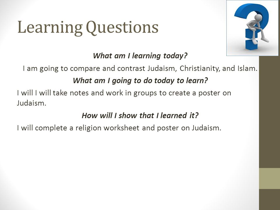 Learning Questions What am I learning today.