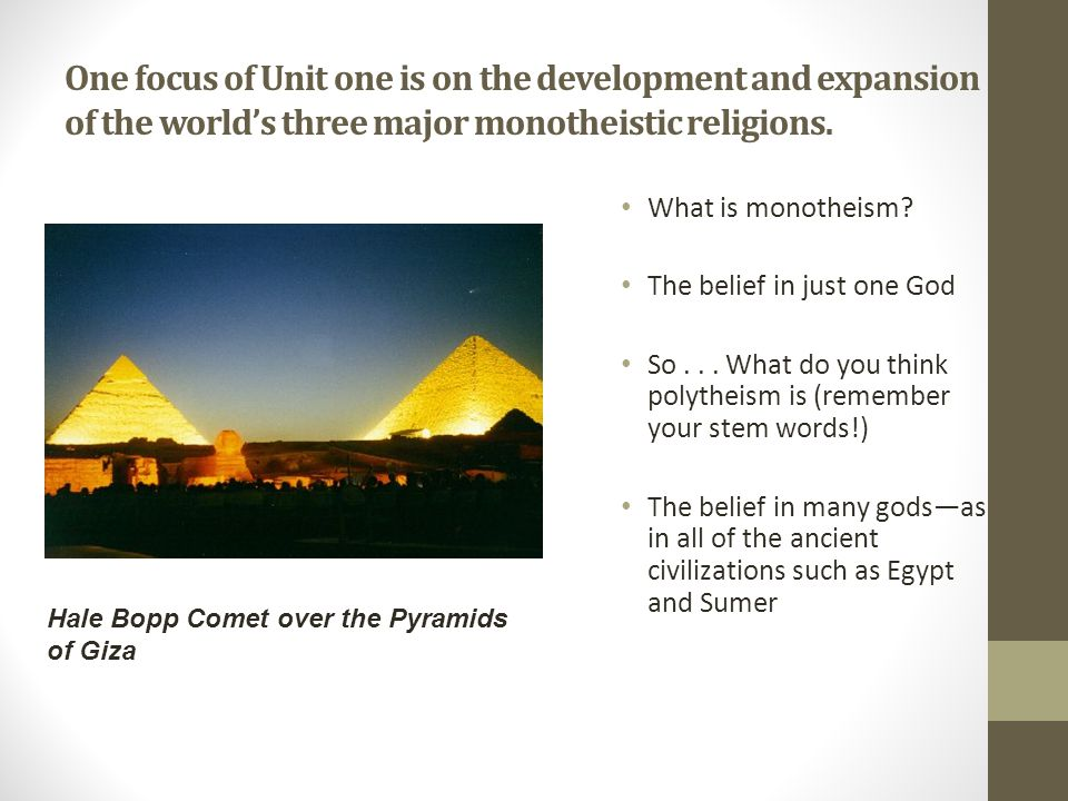 One focus of Unit one is on the development and expansion of the world's three major monotheistic religions.