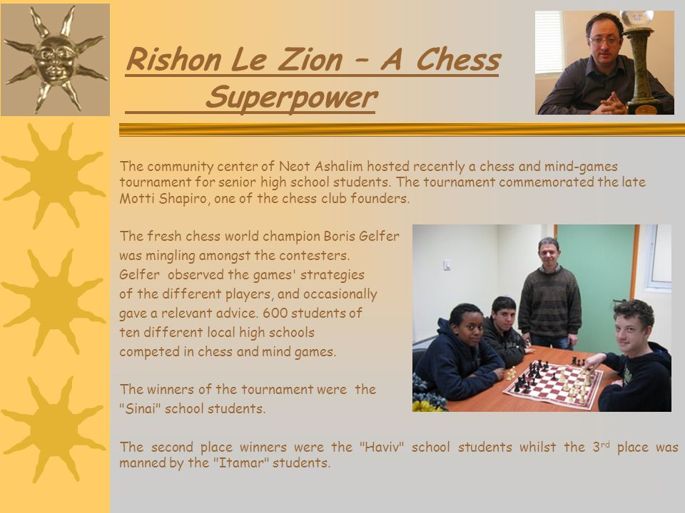 Rishon Le Zion – A Chess Superpower The community center of Neot Ashalim hosted recently a chess and mind-games tournament for senior high school stud