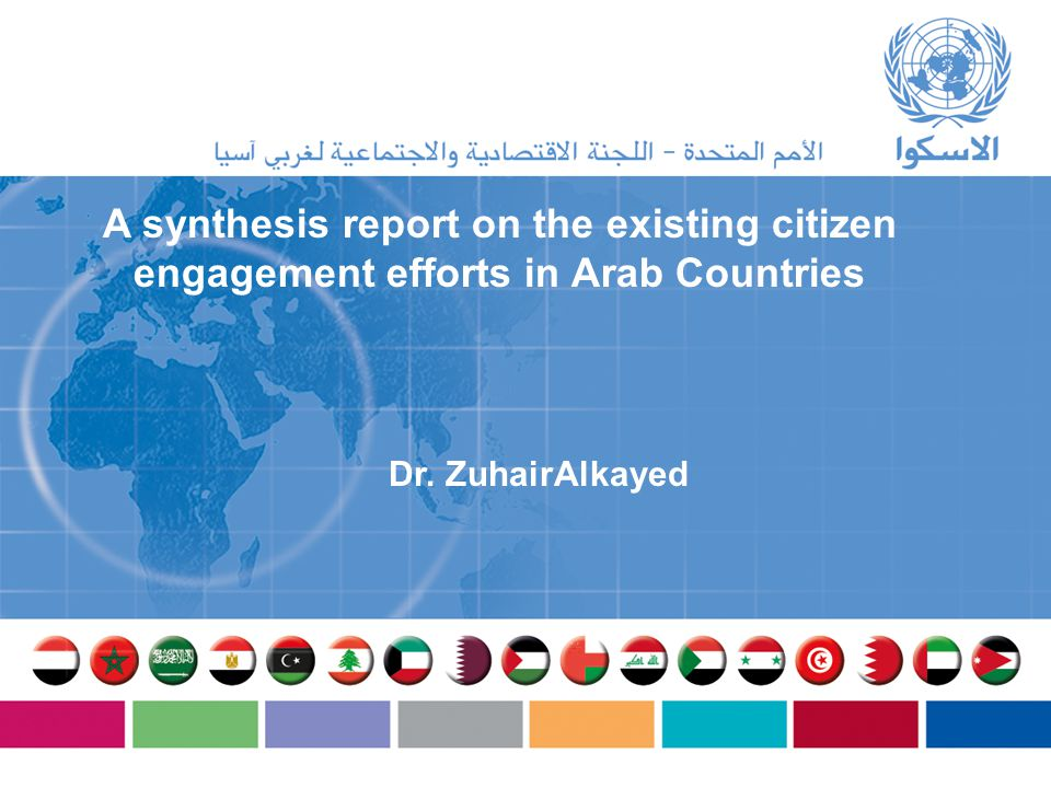 A synthesis report on the existing citizen engagement efforts in Arab Countries Dr. ZuhairAlkayed