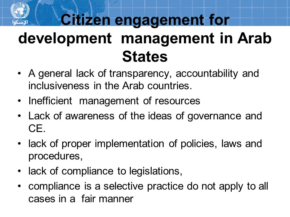 Citizen engagement for development management in Arab States A general lack of transparency, accountability and inclusiveness in the Arab countries. I