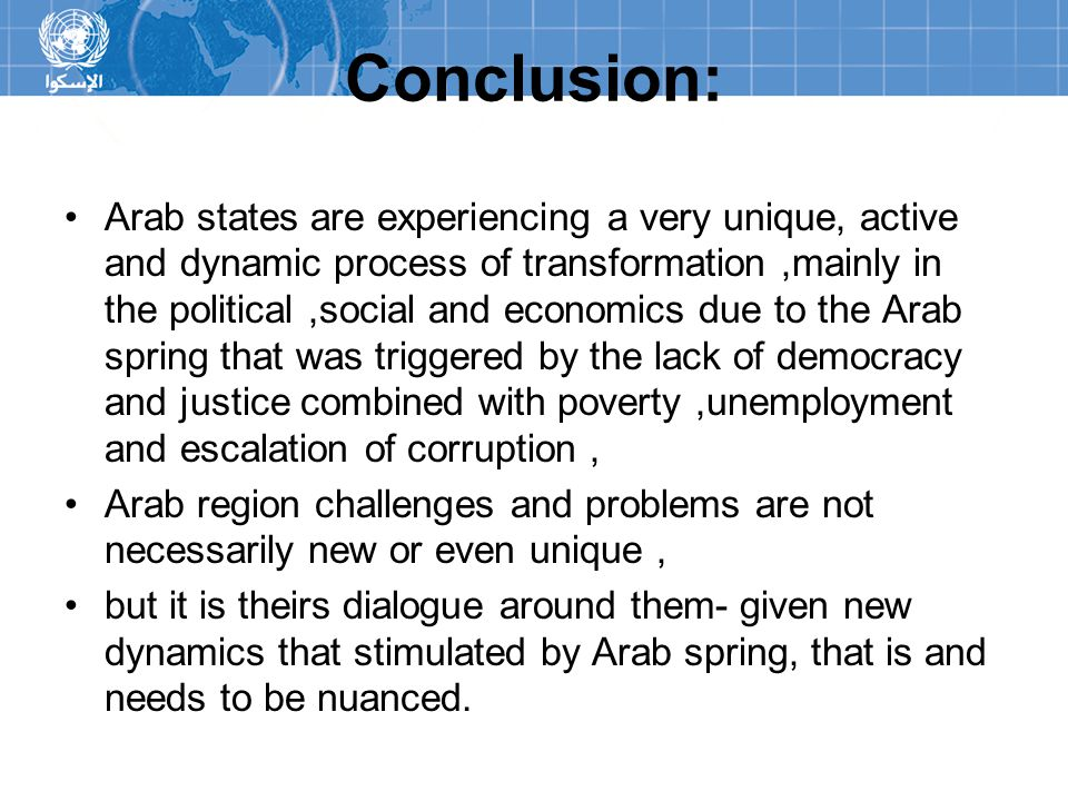 Conclusion: Arab states are experiencing a very unique, active and dynamic process of transformation,mainly in the political,social and economics due