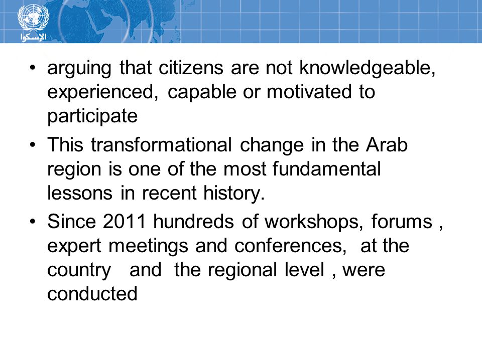 arguing that citizens are not knowledgeable, experienced, capable or motivated to participate This transformational change in the Arab region is one o