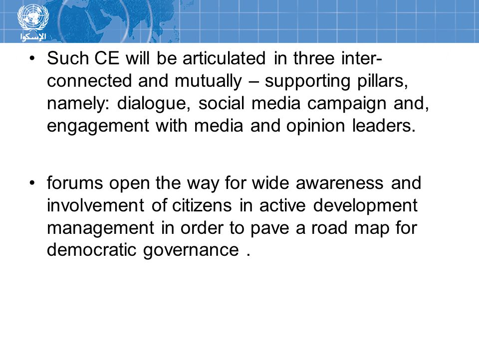 Such CE will be articulated in three inter- connected and mutually – supporting pillars, namely: dialogue, social media campaign and, engagement with