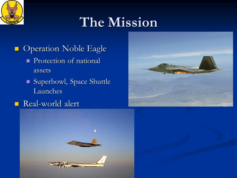 The Mission Operation Noble Eagle Operation Noble Eagle Protection of national assets Protection of national assets Superbowl, Space Shuttle Launches