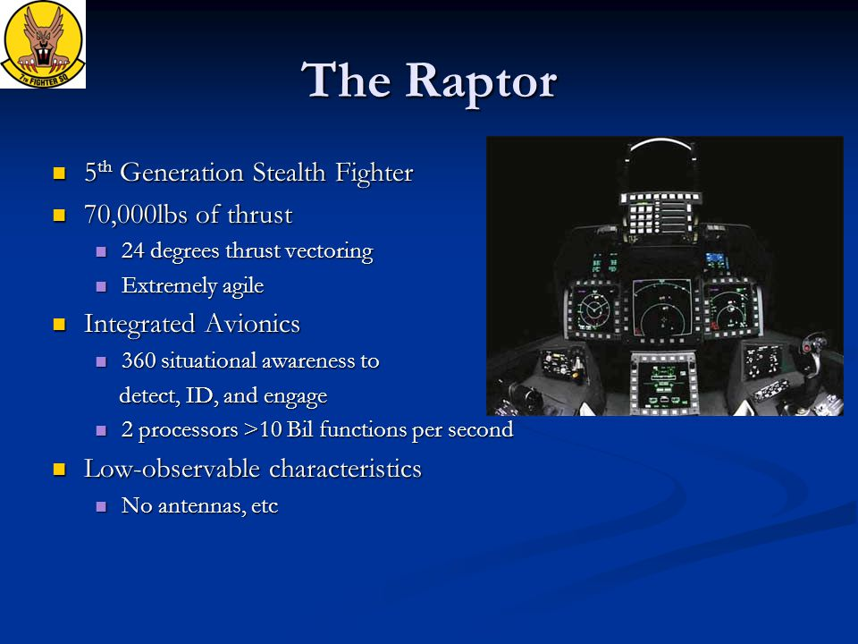 The Raptor 5 th Generation Stealth Fighter 5 th Generation Stealth Fighter 70,000lbs of thrust 70,000lbs of thrust 24 degrees thrust vectoring 24 degr