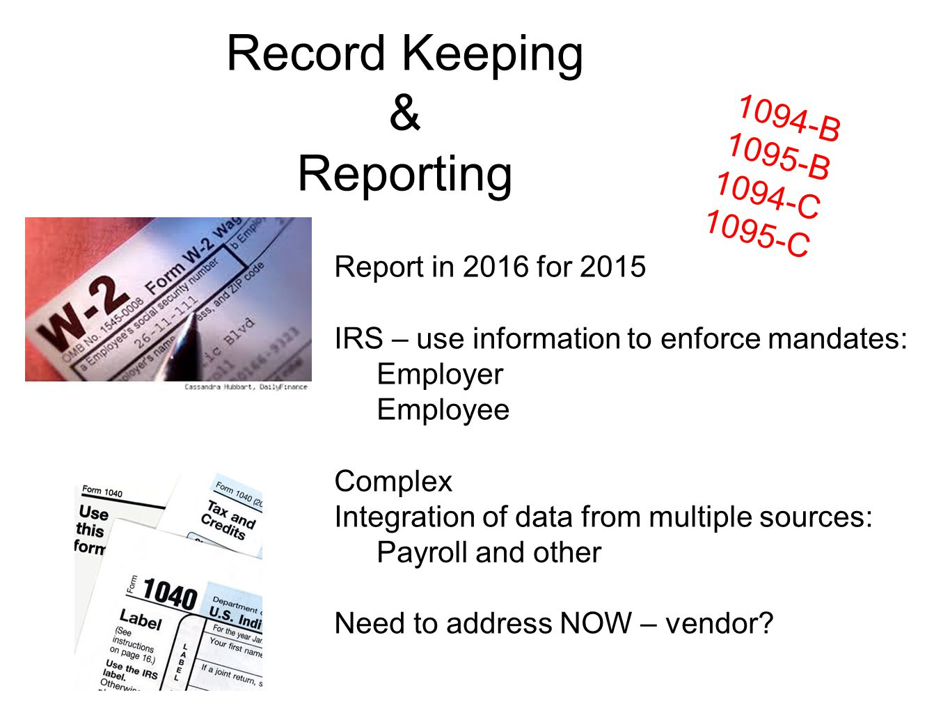 Record Keeping & Reporting Report in 2016 for 2015 IRS – use information to enforce mandates: Employer Employee Complex Integration of data from multi