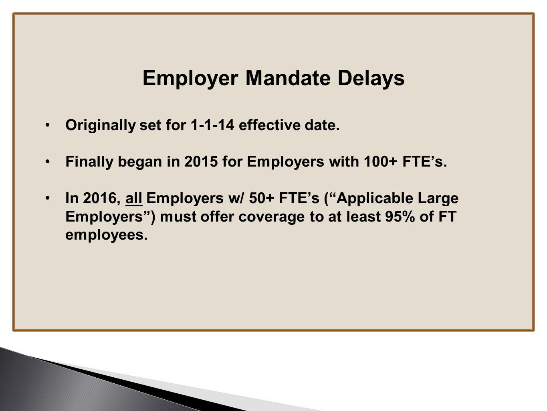 Employer Mandate Delays Originally set for 1-1-14 effective date.