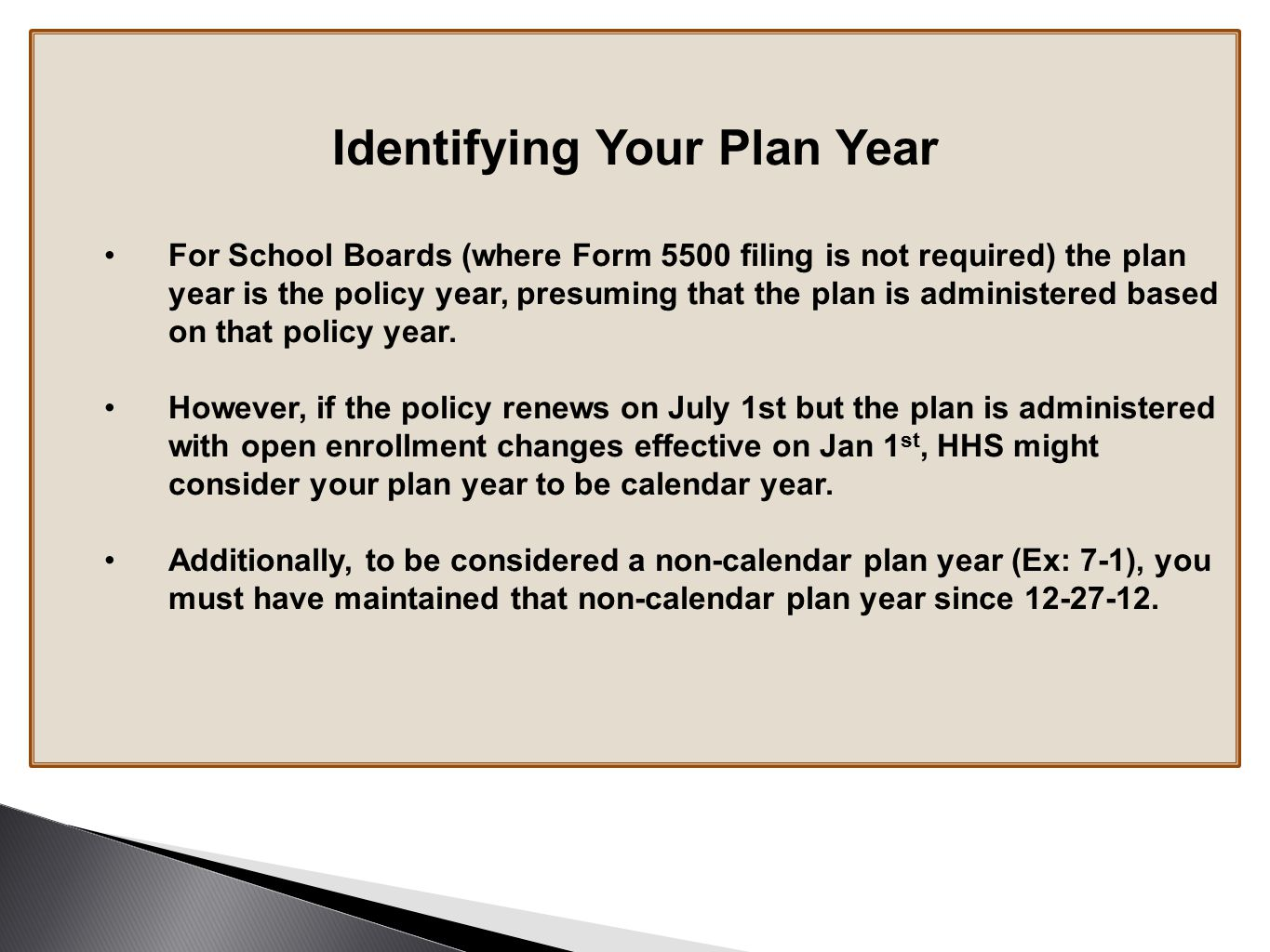 Identifying Your Plan Year For School Boards (where Form 5500 filing is not required) the plan year is the policy year, presuming that the plan is administered based on that policy year.